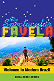 The Spectacular Favela: Violence in Modern Brazil (California Series in Public Anthropology Book 32)