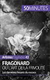 Fragonard ou l'art de la frivolité: Les dernières heures du rococo (Artistes t. 43)