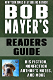 Bob Mayer's Readers Guide: His Fiction, Non-fiction, Author's notes and more