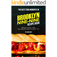 The Best Food Moments in Brooklyn Nine – Nine Recipe Book: Brooklyn Nine – Nine Easy Recipes Every Fan Must Try