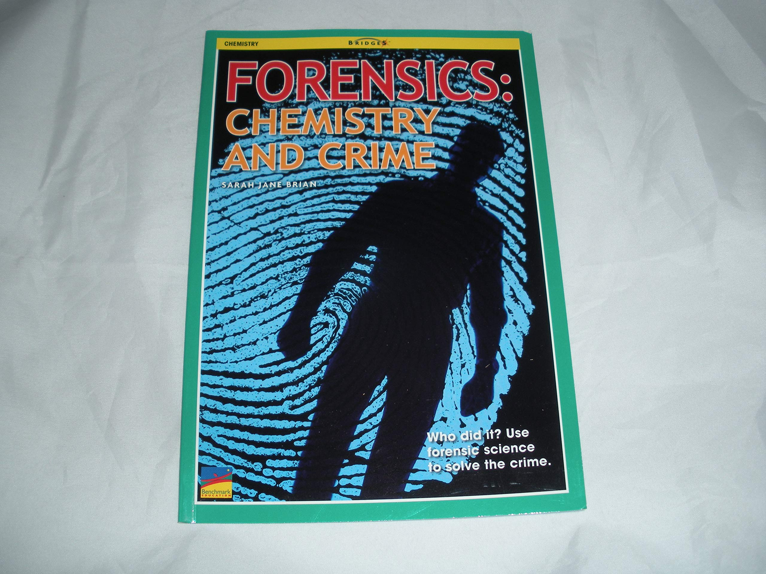 Forensics Chemistry And Crime Bridges Sarah Jane Brian Author 9781450928533 Amazon Com Books