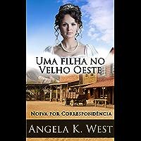 Uma filha no Velho Oeste : Noiva por Correspondência (Nova Ficção Adulta De Casamento No Velho Oeste Para Mulheres)
