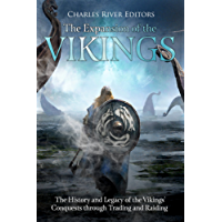 The Expansion of the Vikings: The History and Legacy of the Vikings' Conquests through Trading and Raiding (English Edition)