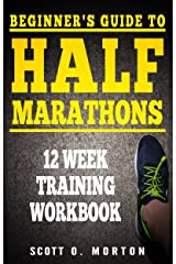 Beginner's Guide to Half Marathons: 12 Week Training Workbook Kindle Edition