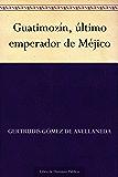 Guatimozín, último emperador de Méjico