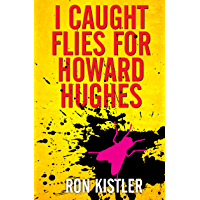 I Caught Flies for Howard Hughes: An Intimate Look at the Eccentric Billionaire by his Personal Aide