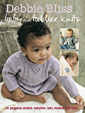Debbie Bliss Baby & Toddler Knits: 20 Gorgeous Jackets, Sweaters, Hats, Bootees and More