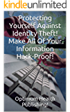 Protecting Yourself Against Identity Theft! Make All Of Your Information Hack-Proof!