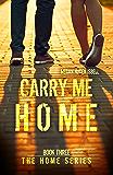 Carry Me Home (The Home Series: Book Three)