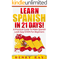 Spanish: Learn Spanish In 21 DAYS! – A Practical Guide To Make Spanish Look Easy! EVEN For Beginners (Spanish, French…