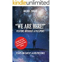 """""""WE ARE HERE!"""" Visitors Without a Passport: Essays on Earth's Alien Presence"""
