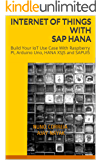 Internet of Things with SAP HANA: Build Your IoT Use Case With Raspberry PI, Arduino Uno, HANA XSJS and SAPUI5