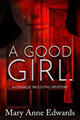 A Good Girl: A Charlie McClung Mystery (The Charlie McClung Mysteries Book 2) Kindle Edition