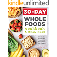 30-Day Whole Foods Cookbook and Meal Plan: Eliminate Processed Foods and Revitalize Your Health (English Edition)