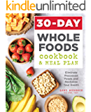 30-Day Whole Foods Cookbook and Meal Plan: Eliminate Processed Foods and Revitalize Your Health