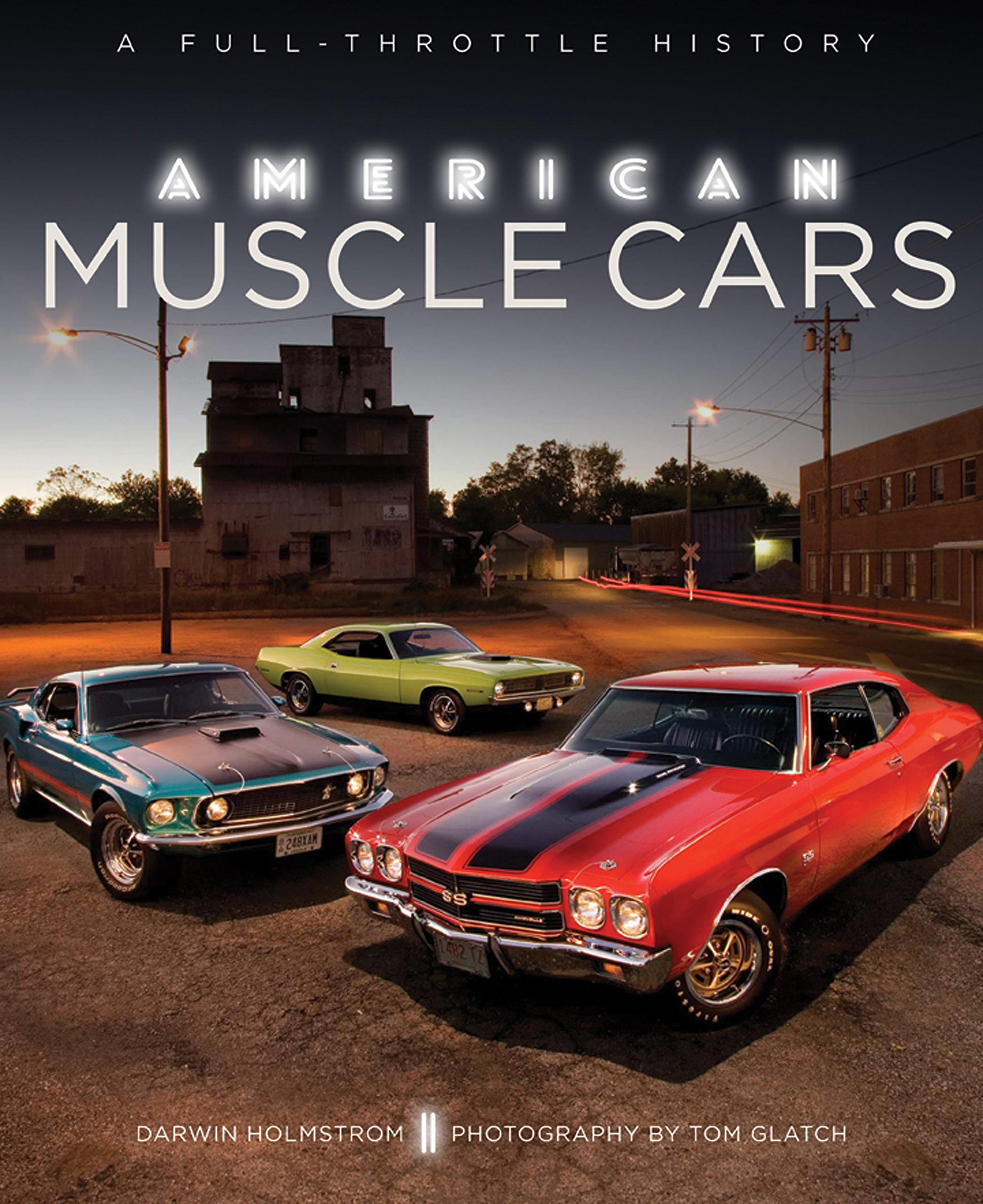 American Muscle Car >> American Muscle Cars A Full Throttle History Darwin Holmstrom Tom