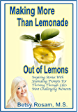 Making More Than Lemonade Out of Lemons: Inspiring Stories With Journaling Prompts For Thriving Through Life's Most Challenging Moments