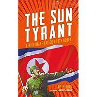 Sun Tyrant: A Nightmare Called North Korea
