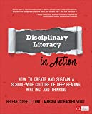 Disciplinary Literacy in Action: How to Create and Sustain a School-Wide Culture of Deep Reading, Writing, and Thinking…