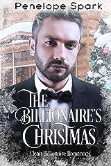 The Billionaire's Christmas: Clean Billionaire Romance (Clean Billionaire Romance Series Book 5) Kindle Edition