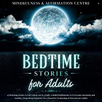 Bedtime Stories for Adults: 47 Relaxing Stories to Fall Asleep Fast & 3 Daily Guided Meditations to Overcome Insomnia…
