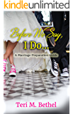 Before We Say, I Do... A Marriage Preparation Guide: Bible Based Pre-Marital Counselling (Prayer & Spiritual Warfare, Love & Marriage, Christian Counseling, Supernatural Marriage)
