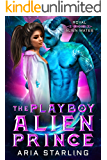 The Playboy Alien Prince: A Steamy Sci-Fi Alien Romance (Royal Alien Mates Book 1)