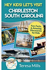 Hey Kids! Let's Visit Charleston South Carolina: Fun Facts and Amazing Discoveries for Kids (Hey Kids! Let's Visit Travel Books #8) Kindle Edition