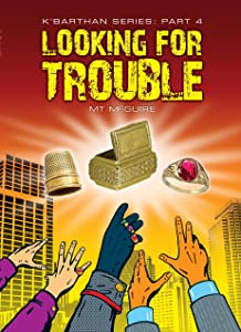 Looking For Trouble, K'Barthan Series: Part 4: Comedic sci fi (The K'Barthan Trilogy)