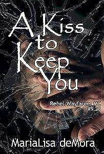 A Kiss to Keep You: #9.25 (Rebel Wayfarers MC)