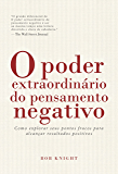 O poder extraordinário do pensamento negativo: Como explorar seus pontos fracos para alcançar resultados positivos