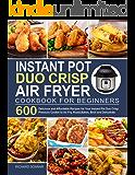Instant Pot Duo Crisp Air Fryer Cookbook: 600 Delicious and Affordable Recipes for Your Instant Pot Duo Crisp Pressure…