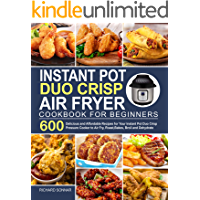 Instant Pot Duo Crisp Air Fryer Cookbook: 600 Delicious and Affordable Recipes for Your Instant Pot Duo Crisp Pressure…