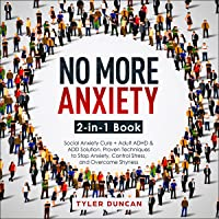 No More Anxiety: 2-in-1 Book: Social Anxiety Cure + Adult ADHD & ADD Solution: Proven Techniques to Stop Anxiety, Control Stress, and Overcome Shyness