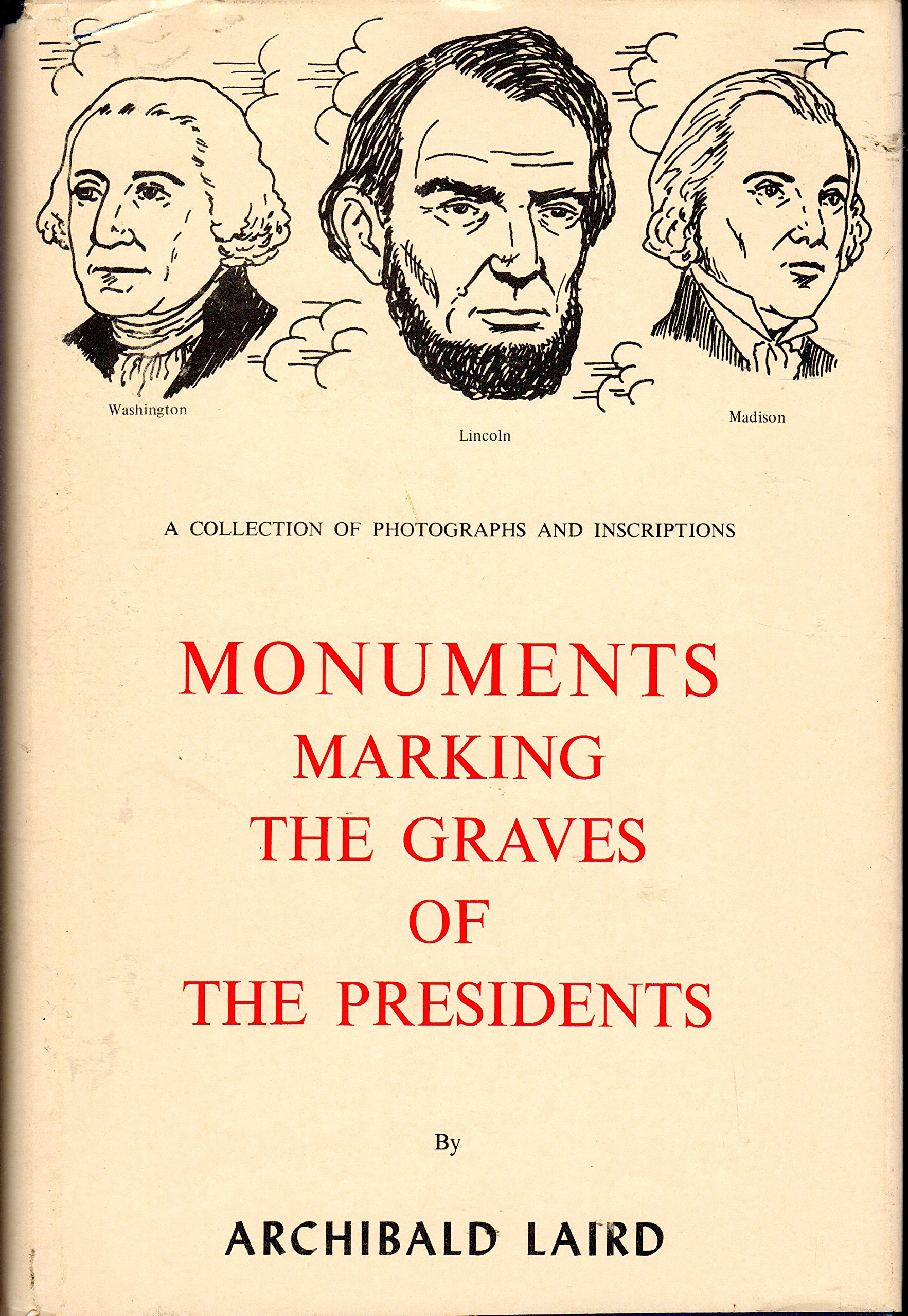 Monuments Marking the Graves of the Presidents: A Collection of Photographs and Inscriptions PDF