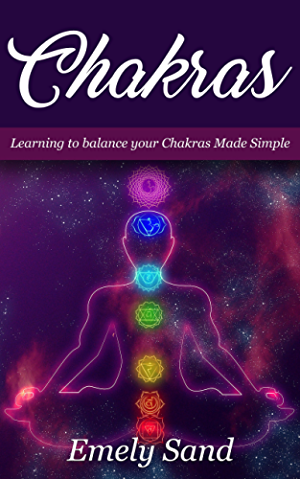 Chakras: Chakras :Learning To Balance Your Chakras Made Simple (Chakra Alignment ;Chakra Healing; Chakra Balancing Book 1)