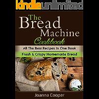 The Bread Machine Cookbook: All the Best Recipes in One Book Fresh & Crispy Homemade Bread