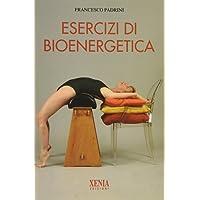 Esercizi di bioenergetica. Ediz. illustrata