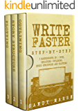Write Faster: Step-by-Step | 3 Manuscripts in 1 Book | Essential Speed Writing, Fast Writing and Smart Writing Tricks Any Writer Can Learn (Writing Best Seller 17)
