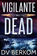 Vigilante Dead: A Kate Jones Thriller (Kate Jones Thrillers Book 5) Kindle Edition