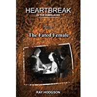 Heartbreak in the Himalayas: Part One – The Fated Female