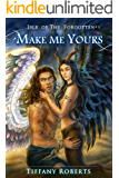 Make Me Yours (Isle of the Forgotten Book 3)