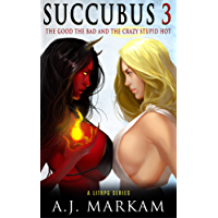 Succubus 3 (The Good The Bad And The Crazy Stupid Hot): A LitRPG Series (English Edition)