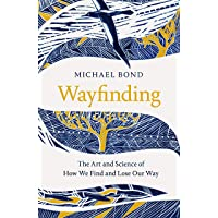 Wayfinding: The Art and Science of How We Find and Lose Our Way: How We Find – and Lose – our Way