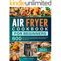 Air Fryer Cookbook For Beginners: 600 Easy and Home-made Recipes with Cooking Tricks and Tips to Fry, Bake, Roast and…
