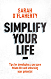 Simplify Your Life: Tips For Developing A Purpose Driven Life And Unlocking Your Potential (English Edition)