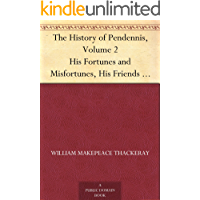 The History of Pendennis, Volume 2 His Fortunes and Misfortunes, His Friends and His Greatest Enemy (English Edition)