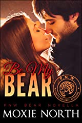 Be My Bear: Pacific Northwest Bears Novella Kindle Edition