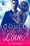 Could This Be Love? (A Cates Brothers Book Book 2)