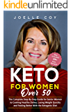 Keto for Women Over 50: The Complete Step-By-Step Guide for Senior Women to Cooking Healthy Dishes, Losing Weight Quickly and Feeling Better With the Ketogenic Diet